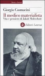 Libro Il medico materialista. Vita e pensiero di Jakob Moleschott Giorgio Cosmacini