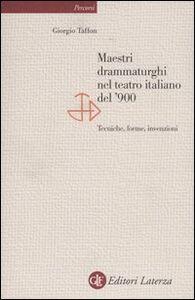 Libro Maestri drammaturghi nel teatro italiano del '900. Tecniche, forme, invenzioni Giorgio Taffon