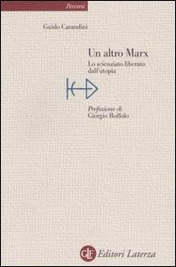 Libro Un altro Marx. Lo scienziato liberato dall'utopia Guido Carandini