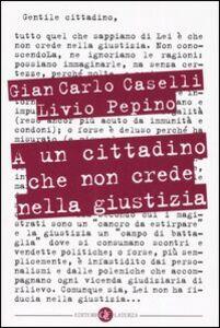 Foto Cover di A un cittadino che non crede nella giustizia, Libro di G. Carlo Caselli,Livio Pepino, edito da Laterza