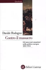 Libro Contro il massacro. Gli interventi umanitari nella politica europea 1815-1914 Davide Rodogno