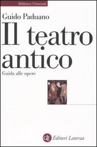 Libro Il teatro antico. Guida alle opere Guido Paduano