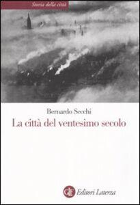 Foto Cover di La città nel ventesimo secolo, Libro di Bernardo Secchi, edito da Laterza