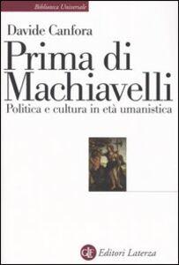 Foto Cover di Prima di Machiavelli. Politica e cultura in età umanistica, Libro di Davide Canfora, edito da Laterza