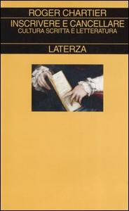 Libro Inscrivere e cancellare. Cultura scritta e letteratura Roger Chartier