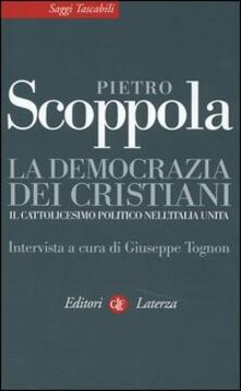 La democrazia dei cristiani. Il cattolicesimo politico nellItalia unita.pdf