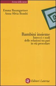Foto Cover di Bambini insieme. Intrecci e nodi delle relazioni tra pari in età prescolare, Libro di Emma Baumgartner,Anna S. Bombi, edito da Laterza