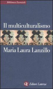 Foto Cover di Il multiculturalismo, Libro di M. Laura Lanzillo, edito da Laterza