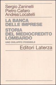 Libro La banca delle imprese. Storia del mediocredito lombardo. Vol. 1: Uno sviluppo possibile. Sergio Zaninelli , Pietro Cafaro , Andrea Locatelli