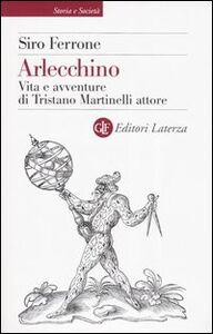 Libro Arlecchino. Vita e avventure di Tristano Martinelli attore Siro Ferrone