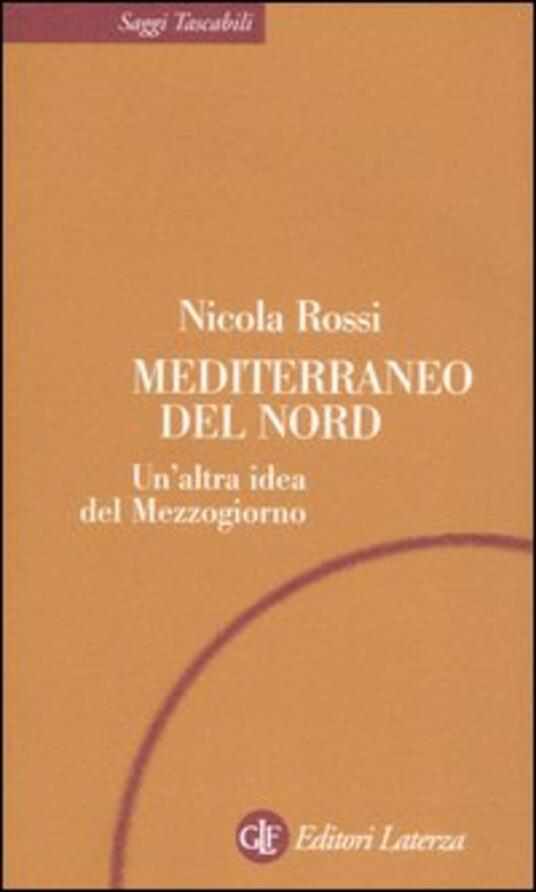 Mediterraneo del Nord. Un'altra idea del Mezzogiorno - Nicola Rossi - copertina