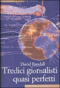 Libro Tredici giornalisti quasi perfetti David Randall