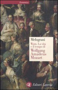 Libro WAM. La vita e il tempo di Wolfgang Amadeus Mozart Piero Melograni