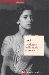 Libro Le donne nella storia europea. Dal Medioevo ai nostri giorni Gisela Bock