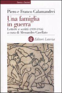 Libro Una famiglia in guerra. Lettere e scritti (1936-1956) Piero Calamandrei , Franco Calamandrei