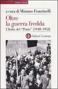 Libro Oltre la guerra fredda. L'Italia del «Ponte» (1948-1953)