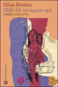 Foto Cover di Mille fili mi legano qui. Vivere la malattia, Libro di Silvia Bonino, edito da Laterza