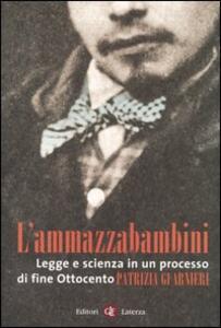 Libro L' ammazzabambini. Legge e scienza in un processo di fine Ottocento Patrizia Guarnieri