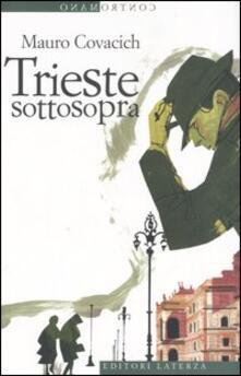 Trieste sottosopra. Quindici passeggiate nella città del vento - Mauro Covacich - copertina