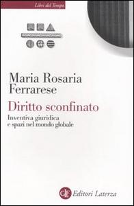 Libro Diritto sconfinato. Inventiva giuridica e spazi nel mondo globale Maria Rosaria Ferrarese