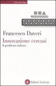 Libro Innovazione cercasi. Il problema italiano Francesco Daveri