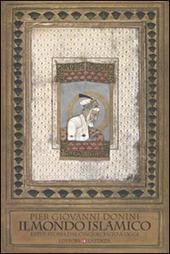 Il mondo islamico. Breve storia dal Cinquecento a oggi