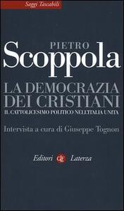 La democrazia dei cristiani. Il cattolicesimo politico nell'Italia unita