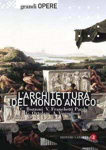 L' architettura del mondo antico. Ediz. illustrata