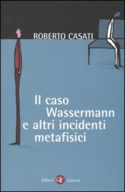 Il caso Wassermann e altri incidenti metafisici - Roberto Casati - copertina