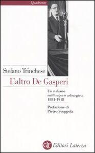 Libro L' altro De Gasperi. Un italiano nell'impero asburgico. 1881-1918 Stefano Trinchese