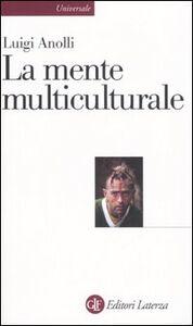 Foto Cover di La mente multiculturale, Libro di Luigi Anolli, edito da Laterza