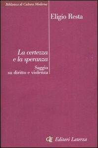 Libro La certezza e la speranza. Saggio su diritto e violenza Eligio Resta