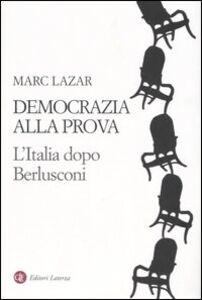 Foto Cover di Democrazia alla prova. L'Italia dopo Berlusconi, Libro di Marc Lazar, edito da Laterza