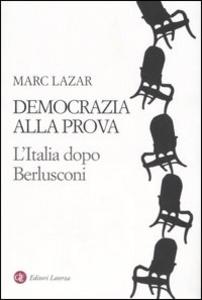 Libro Democrazia alla prova. L'Italia dopo Berlusconi Marc Lazar