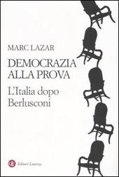 Democrazia alla prova. L'Italia dopo Berlusconi
