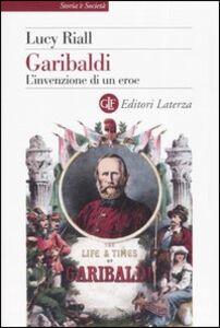 Libro Garibaldi. L'invenzione di un eroe Lucy Riall