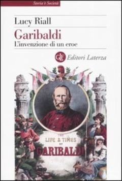 """""""Dal mito di Garibaldi alla religione civile del Risorgimento"""" un libro di Lucy Riall, di Domenico Bonvegna"""
