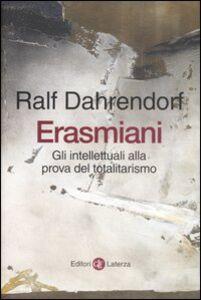 Libro Erasmiani. Gli intellettuali alla prova del totalitarismo Ralf Dahrendorf