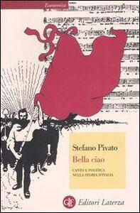 Foto Cover di Bella ciao. Canto e politica nella storia d'Italia, Libro di Stefano Pivato, edito da Laterza