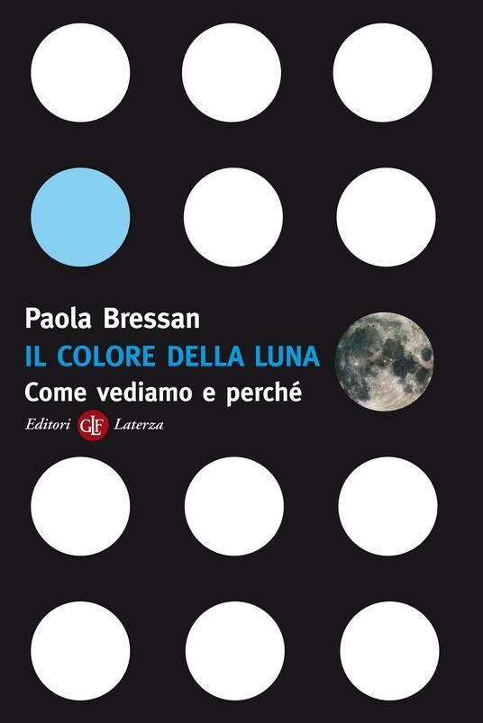 Il colore della luna. Come vediamo e perché - Paola Bressan - copertina
