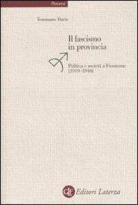 Foto Cover di Il fascismo in provincia. Politica e realtà a Frosinone (1919-1940), Libro di Tommaso Baris, edito da Laterza