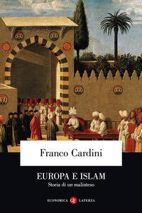 Libro Europa e Islam. Storia di un malinteso Franco Cardini