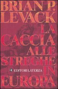 Foto Cover di La caccia alle streghe in Europa, Libro di Brian P. Levack, edito da Laterza