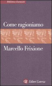 Foto Cover di Come ragioniamo, Libro di Marcello Frixione, edito da Laterza