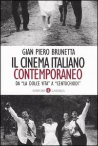 Libro Il cinema italiano contemporaneo. Da «La dolce vita» a «Centochiodi» G. Piero Brunetta