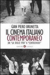Il cinema italiano contemporaneo. Da «La dolce vita» a «Centochiodi»