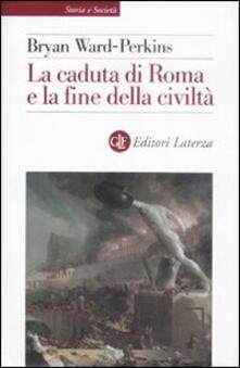 La caduta di Roma e la fine della civiltà - Bryan Ward Perkins - copertina