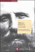 Libro Garibaldi. Battaglie, amori, ideali di un cittadino del mondo Alfonso Scirocco