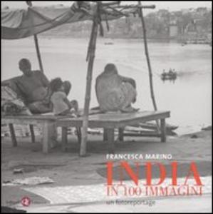 Libro India in 100 immagini. Un fotoreportage Francesca Marino