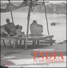India in 100 immagini. Un fotoreportage - Francesca Marino - copertina